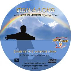 Sign-A-Long With Love In Motion Signing Choir: Songs Of His Amazing Hope to Help us Through Tough Times