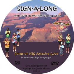 Sign-A-Long With Love In Motion Signing Choir: Songs Of His Amazing Love
