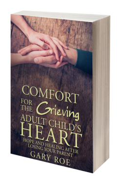 Comfort for the Grieving Adult Child's Heart: Hope and Healing After Losing Your Parent