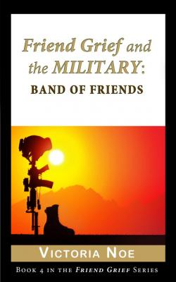 Friend Grief and the Military: Band of Friends (E-Book)