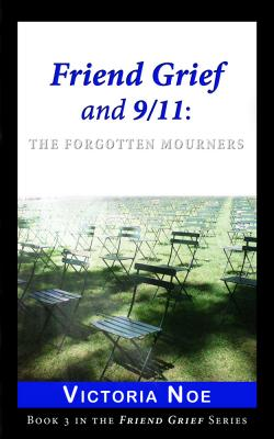 Friend Grief and 9/11: The Forgotten Mourners (E-Book)