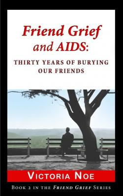 Friend Grief and AIDS: Thirty Years of Burying Our Friends (E-Book)
