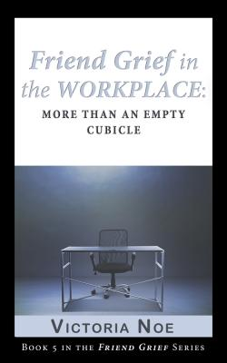 Friend Grief in the Workplace: More Than an Empty Cubicle (E-Book)