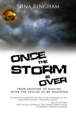 Once The Storm Is Over: From Grieving to Healing After the Suicide of My Daughter (E-Book Version) by Nina Bingham