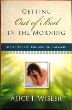 Getting Out of Bed in the Morning:  Reflections of Comfort in Heartache