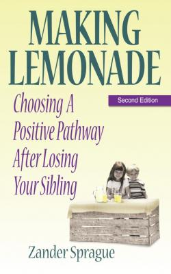Making Lemonade: Choosing A Positive Pathway After Losing Your Sibling
