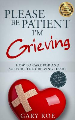 Please Be Patient, I'm Grieving: How to Care for and Support the Grieving Heart (eBook)