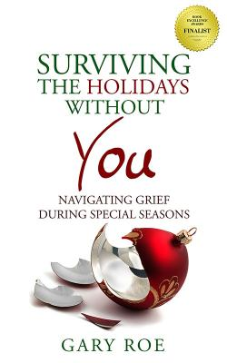 Surviving the Holidays Without You: Navigating Grief During Special Seasons - ebook