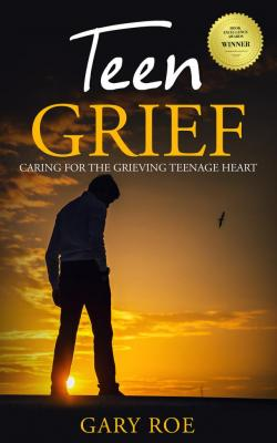 Teen Grief: Caring for the Grieving Teenage Heart (eBook)