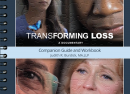 Transforming Loss - A Documentary Companion Guide and Workbook